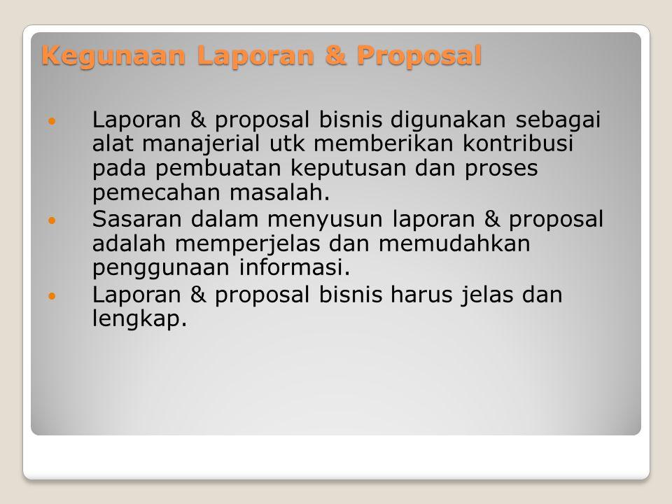 Kegunaan Laporan & Proposal Laporan & proposal bisnis digunakan sebagai alat manajerial utk memberikan kontribusi pada pembuatan keputusan dan proses pemecahan masalah.