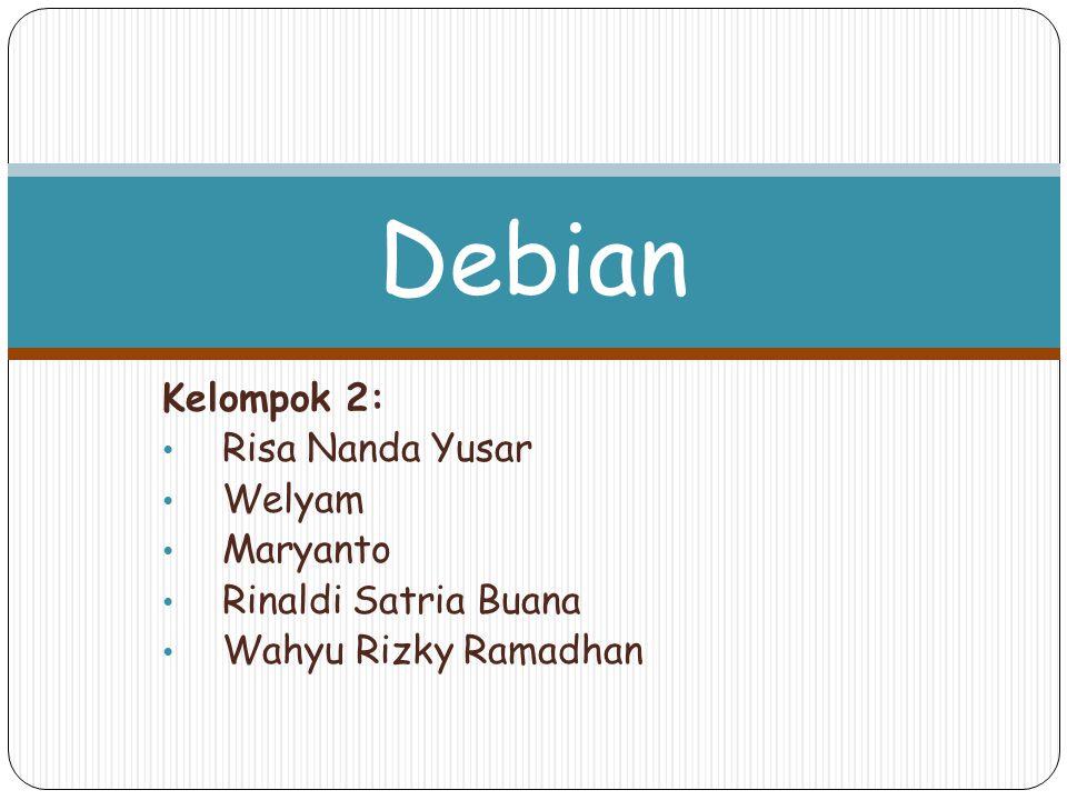 Kelompok 2: Risa Nanda Yusar Welyam Maryanto Rinaldi Satria Buana Wahyu Rizky Ramadhan Debian