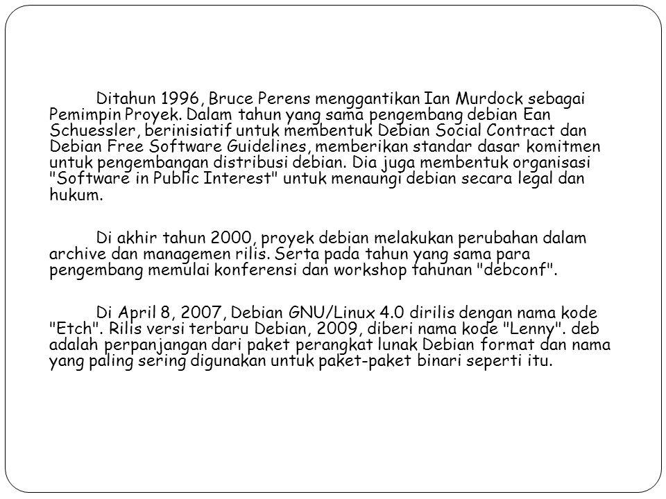 Ditahun 1996, Bruce Perens menggantikan Ian Murdock sebagai Pemimpin Proyek.