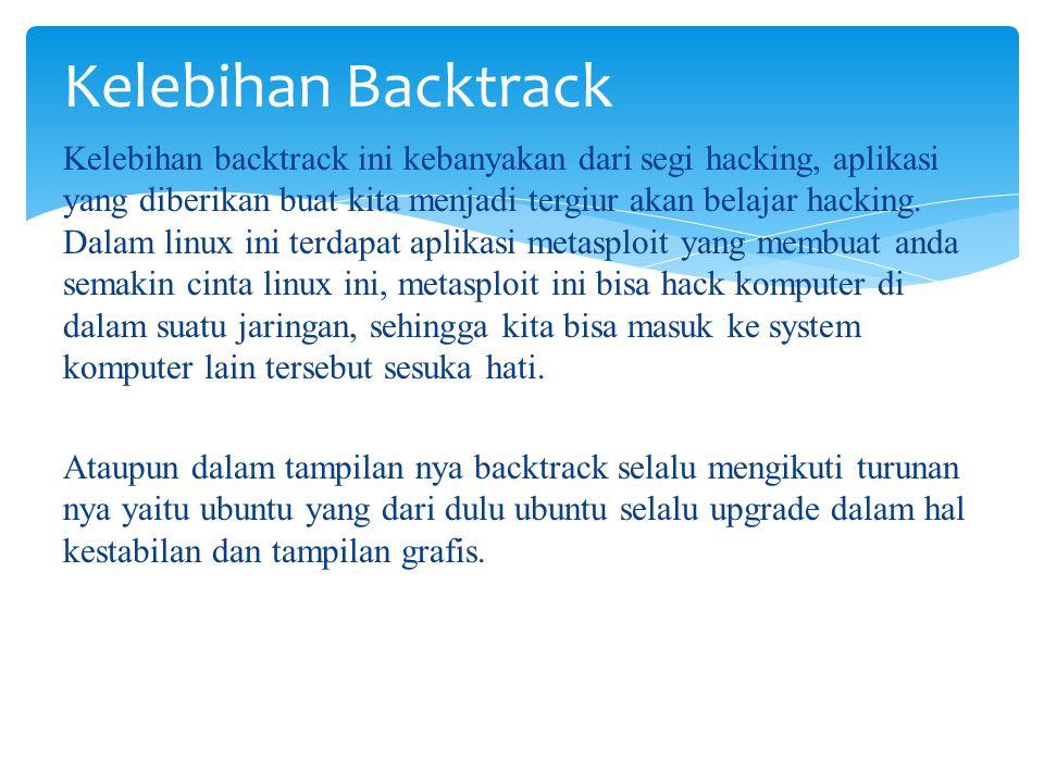  BackTrack adalah salah satu distro linux yang merupakan turunan dari slackware yang mana merupakan merger dari whax dan auditor security collection.