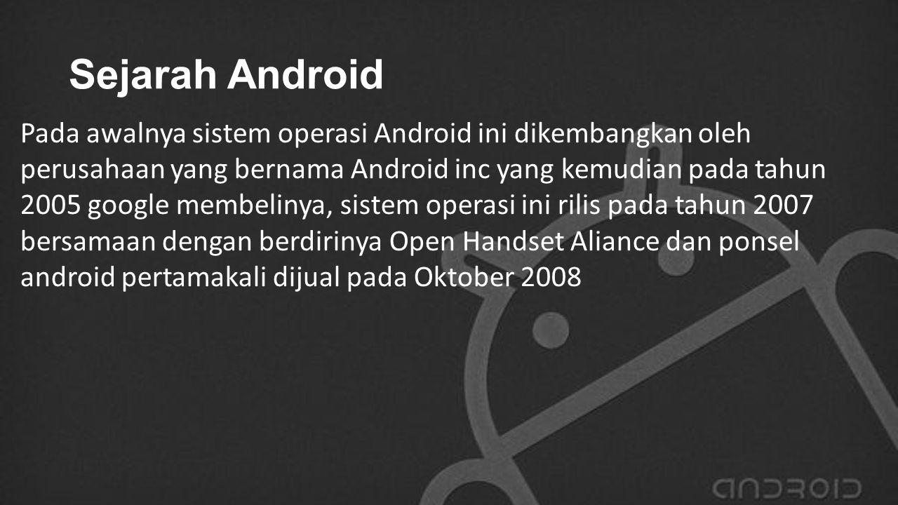 Sejarah Android Pada awalnya sistem operasi Android ini dikembangkan oleh perusahaan yang bernama Android inc yang kemudian pada tahun 2005 google mem