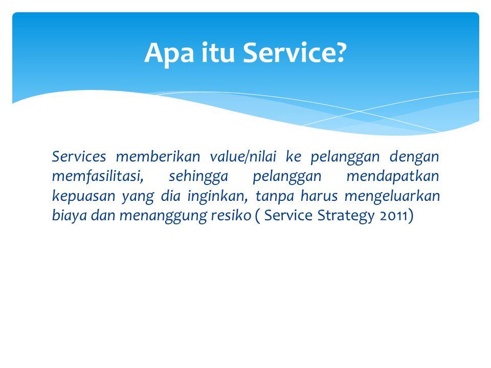 Services memberikan value/nilai ke pelanggan dengan memfasilitasi, sehingga pelanggan mendapatkan kepuasan yang dia inginkan, tanpa harus mengeluarkan