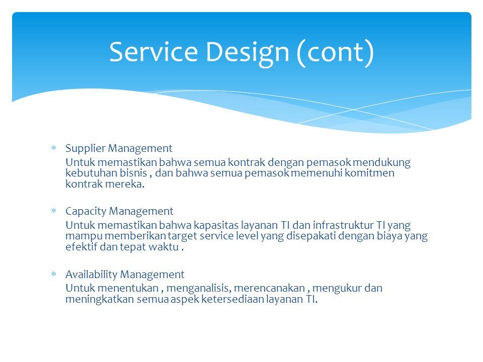  Supplier Management Untuk memastikan bahwa semua kontrak dengan pemasok mendukung kebutuhan bisnis, dan bahwa semua pemasok memenuhi komitmen kontrak mereka.