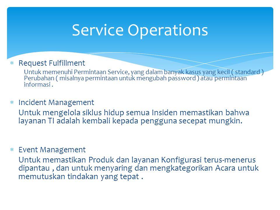  Request Fulfillment Untuk memenuhi Permintaan Service, yang dalam banyak kasus yang kecil ( standard ) Perubahan ( misalnya permintaan untuk mengubah password ) atau permintaan informasi.