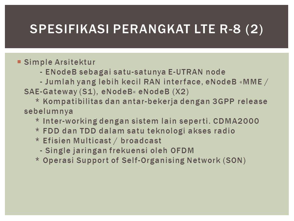  Simple Arsitektur - ENodeB sebagai satu-satunya E-UTRAN node - Jumlah yang lebih kecil RAN interface, eNodeB «MME / SAE-Gateway (S1), eNodeB« eNodeB (X2) * Kompatibilitas dan antar-bekerja dengan 3GPP release sebelumnya * Inter-working dengan sistem lain seperti.