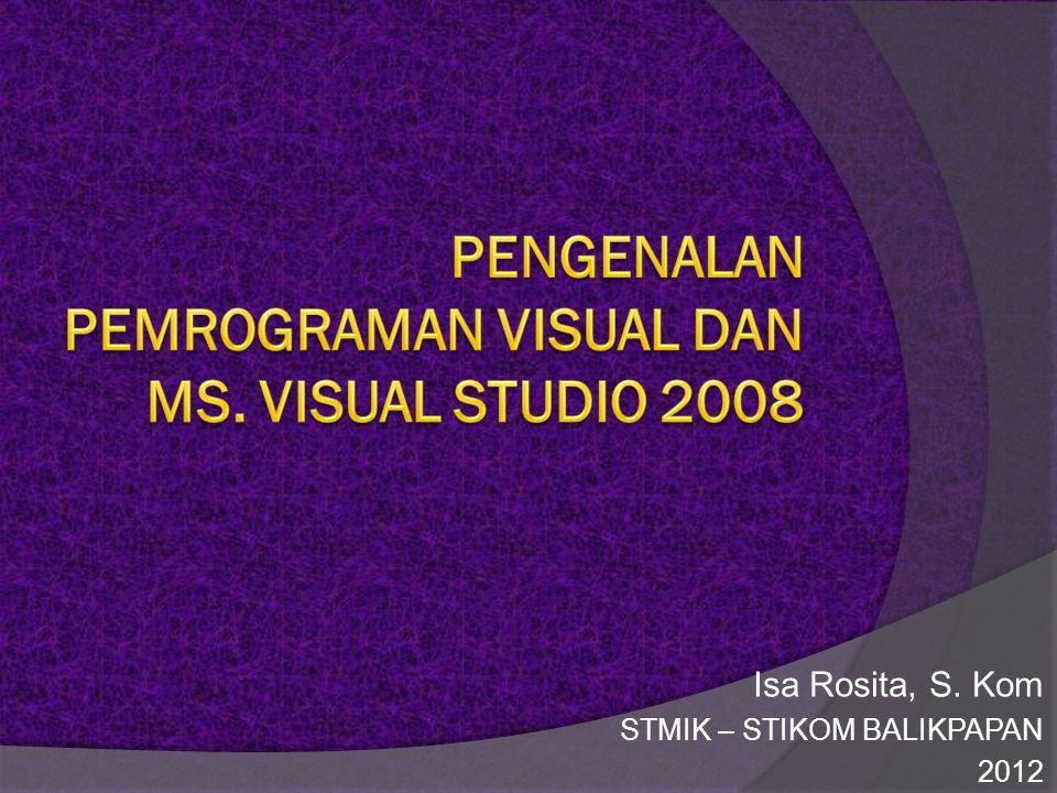 Pemrograman Visual  Visual adalah cara yang digunakan untuk membuat Graphical User Interface (GUI)  Pemrograman visual merupakan pemrograman yang berfokus pada user, semua hal yang berkaitan dengan prilaku pengguna dan kemudahan pengguna menjalankan program.