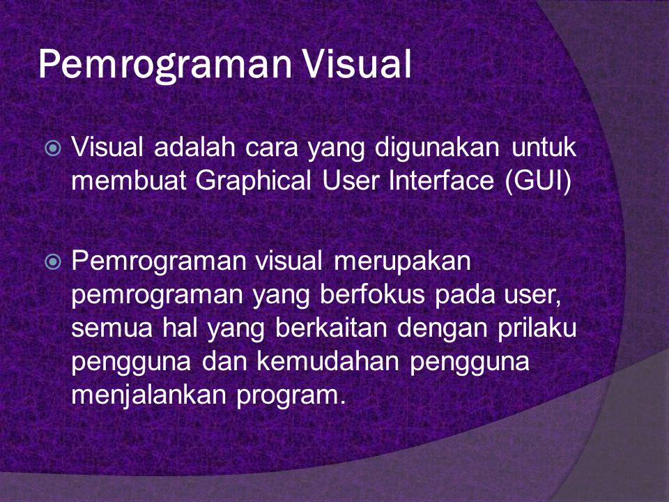 Pemrograman Visual  Tidak perlu menuliskan intruksi pemrograman dalam kode-kode baris, tetapi secara mudah dapat melakukan drag dan drop objek-objek yang akan digunakan.