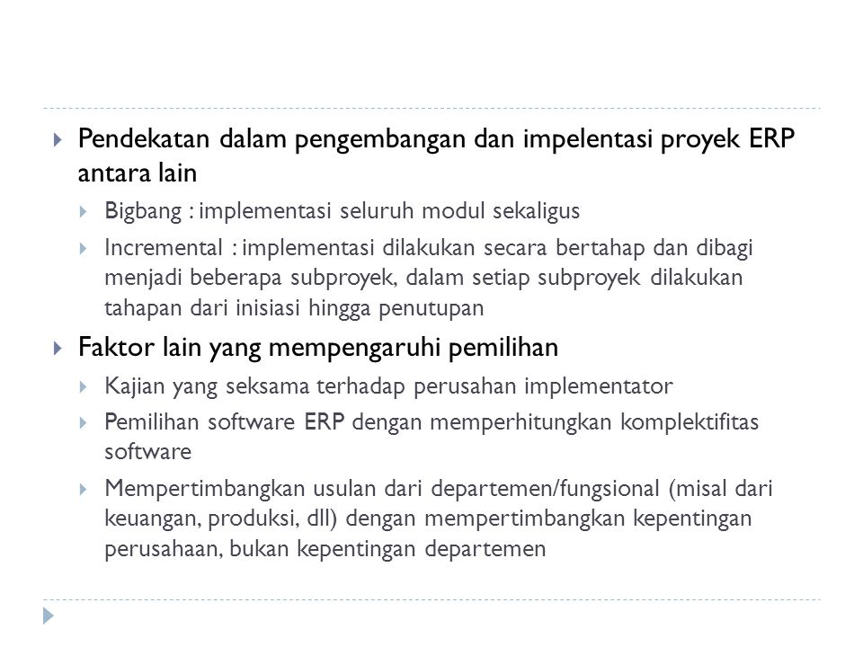  Pendekatan dalam pengembangan dan impelentasi proyek ERP antara lain  Bigbang : implementasi seluruh modul sekaligus  Incremental : implementasi d