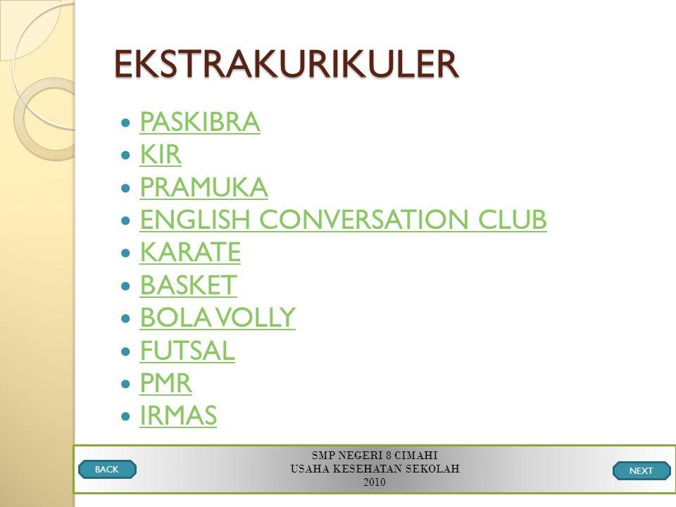 EKSTRAKURIKULER PASKIBRA KIR PRAMUKA ENGLISH CONVERSATION CLUB KARATE BASKET BOLA VOLLY FUTSAL PMR IRMAS SMP NEGERI 8 CIMAHI USAHA KESEHATAN SEKOLAH 2010 BACK NEXT