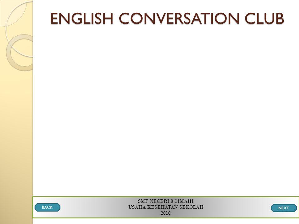ENGLISH CONVERSATION CLUB SMP NEGERI 8 CIMAHI USAHA KESEHATAN SEKOLAH 2010 BACK NEXT