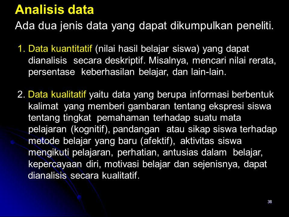 37 Berkaitan dengan analisis dan interpretasi data 1. Bagaimana format untuk tabulasi data ? 2. Siapa yang akan menabulasi data ? 3. Berapa lama prose