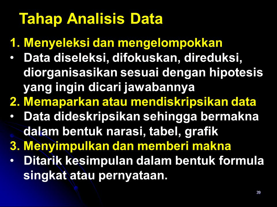 38 Analisis data Ada dua jenis data yang dapat dikumpulkan peneliti. 1.Data kuantitatif (nilai hasil belajar siswa) yang dapat dianalisis secara deskr