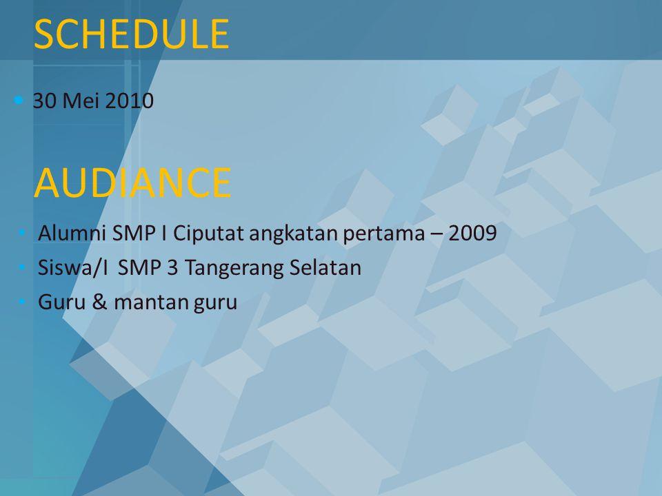 SCHEDULE 30 Mei 2010 AUDIANCE Alumni SMP I Ciputat angkatan pertama – 2009 Siswa/I SMP 3 Tangerang Selatan Guru & mantan guru