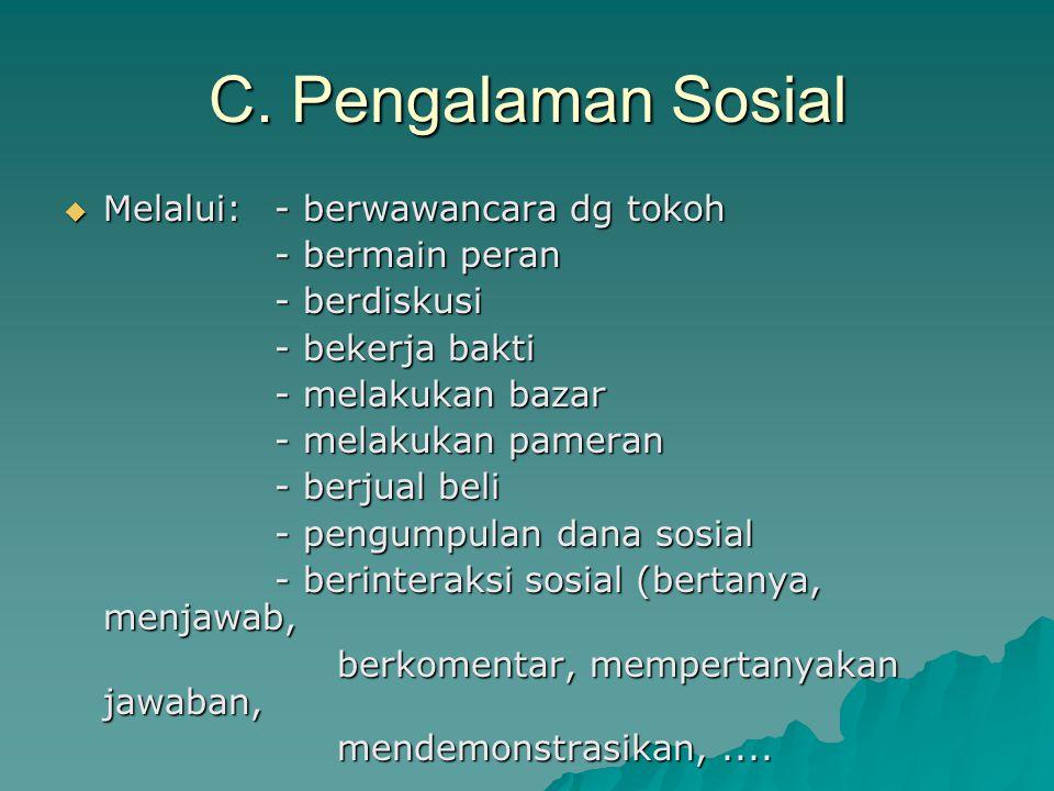 C. Pengalaman Sosial  Melalui:- berwawancara dg tokoh - bermain peran - berdiskusi - bekerja bakti - melakukan bazar - melakukan pameran - berjual be