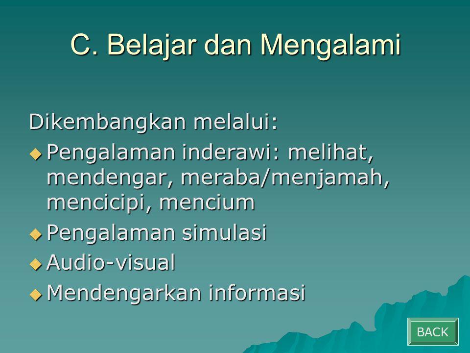 C. Belajar dan Mengalami Dikembangkan melalui:  Pengalaman inderawi: melihat, mendengar, meraba/menjamah, mencicipi, mencium  Pengalaman simulasi 