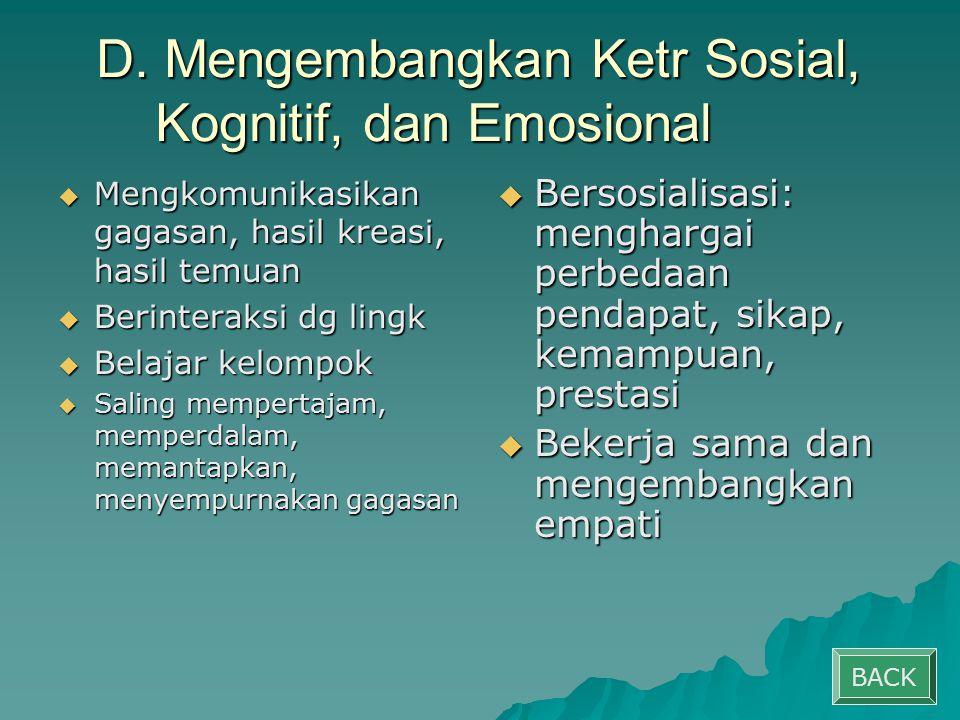 D. Mengembangkan Ketr Sosial, Kognitif, dan Emosional  Mengkomunikasikan gagasan, hasil kreasi, hasil temuan  Berinteraksi dg lingk  Belajar kelomp