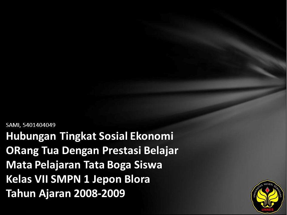 SAMI, 5401404049 Hubungan Tingkat Sosial Ekonomi ORang Tua Dengan Prestasi Belajar Mata Pelajaran Tata Boga Siswa Kelas VII SMPN 1 Jepon Blora Tahun A
