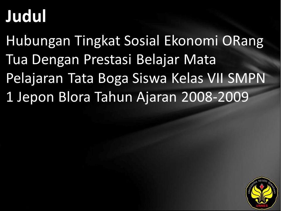 Judul Hubungan Tingkat Sosial Ekonomi ORang Tua Dengan Prestasi Belajar Mata Pelajaran Tata Boga Siswa Kelas VII SMPN 1 Jepon Blora Tahun Ajaran 2008-2009