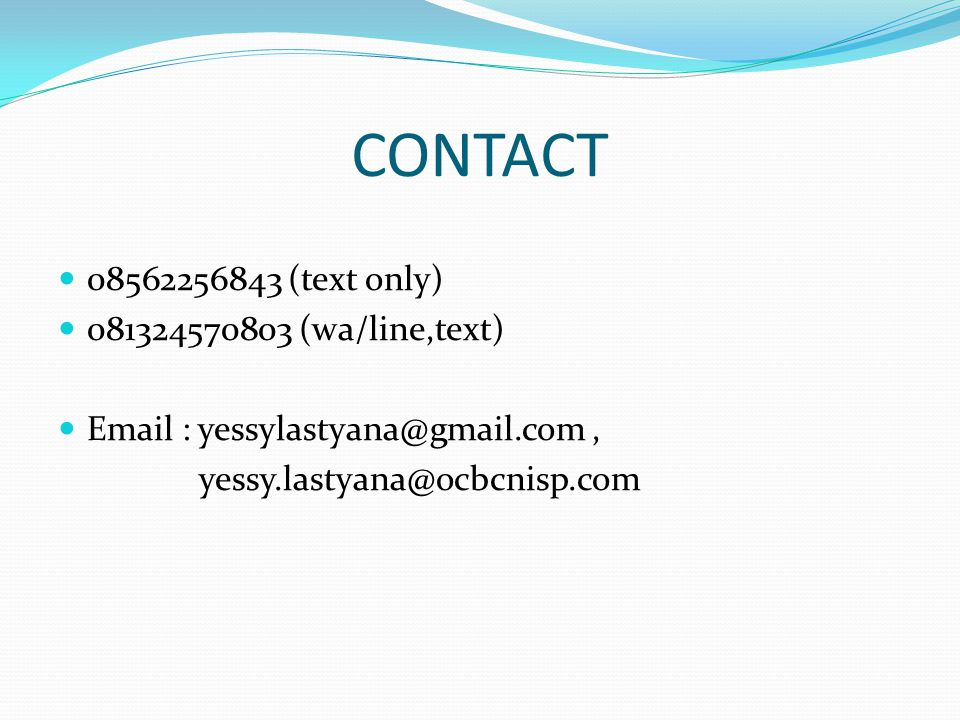 CONTACT 08562256843 (text only) 081324570803 (wa/line,text) Email : yessylastyana@gmail.com, yessy.lastyana@ocbcnisp.com