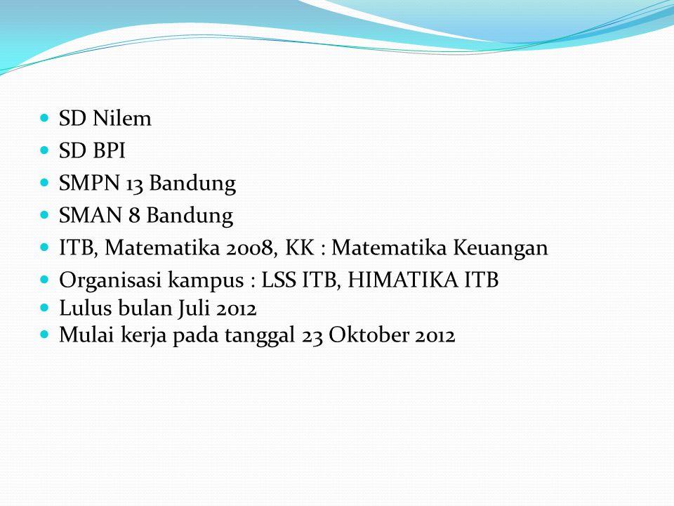 SD Nilem SD BPI SMPN 13 Bandung SMAN 8 Bandung ITB, Matematika 2008, KK : Matematika Keuangan Organisasi kampus : LSS ITB, HIMATIKA ITB Lulus bulan Juli 2012 Mulai kerja pada tanggal 23 Oktober 2012