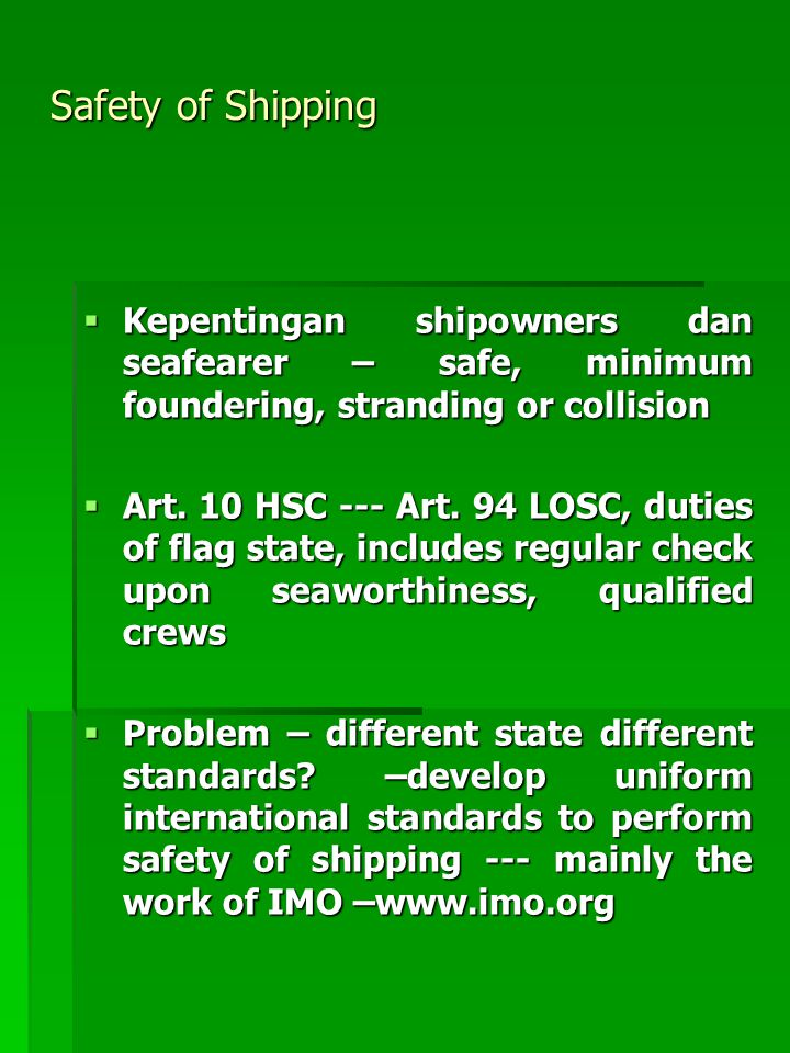 Safety of Shipping  Kepentingan shipowners dan seafearer – safe, minimum foundering, stranding or collision  Art.