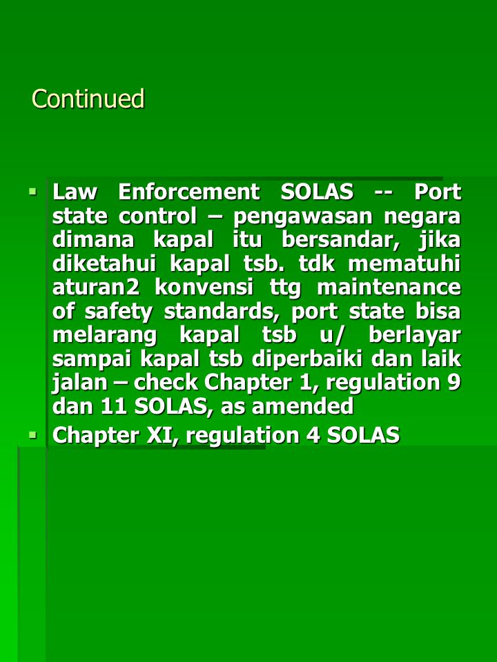 Continued  Law Enforcement SOLAS -- Port state control – pengawasan negara dimana kapal itu bersandar, jika diketahui kapal tsb. tdk mematuhi aturan2