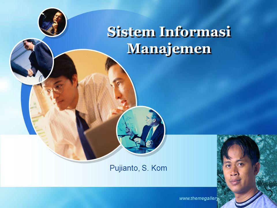 LOGO www.themegallery.com Sistem Informasi Manajemen Pujianto, S. Kom