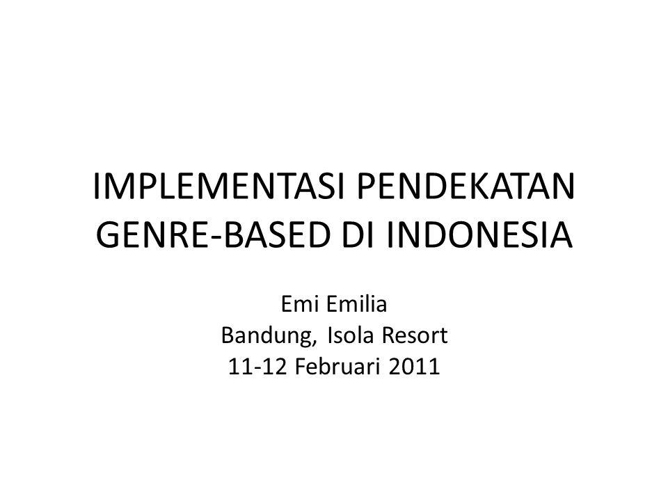 IMPLEMENTASI PENDEKATAN GENRE-BASED DI INDONESIA Emi Emilia Bandung, Isola Resort 11-12 Februari 2011