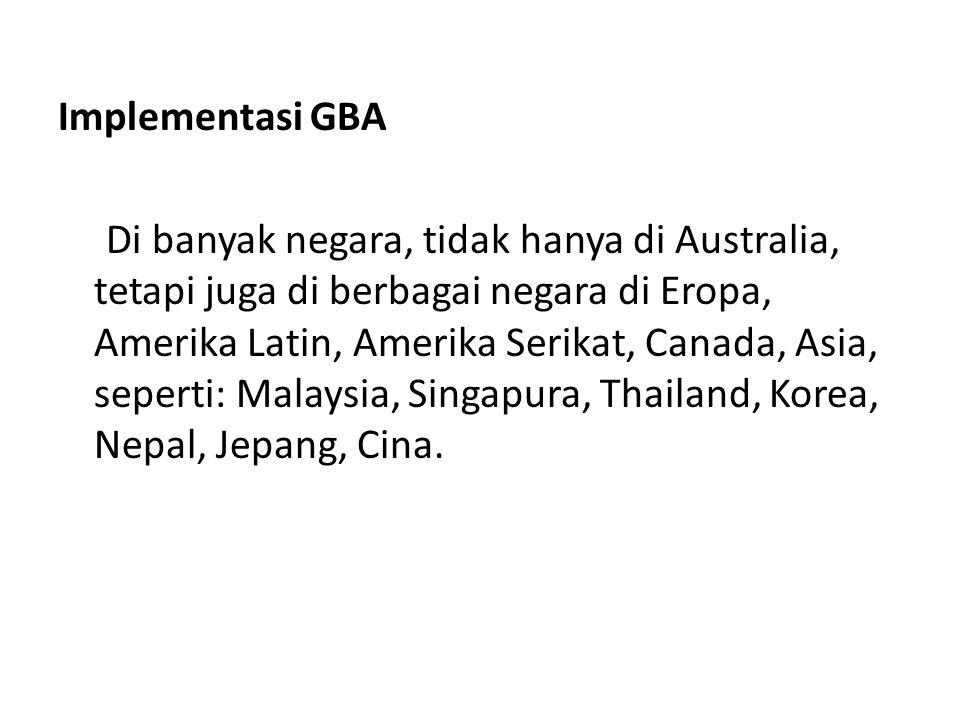Implementasi GBA Di banyak negara, tidak hanya di Australia, tetapi juga di berbagai negara di Eropa, Amerika Latin, Amerika Serikat, Canada, Asia, se