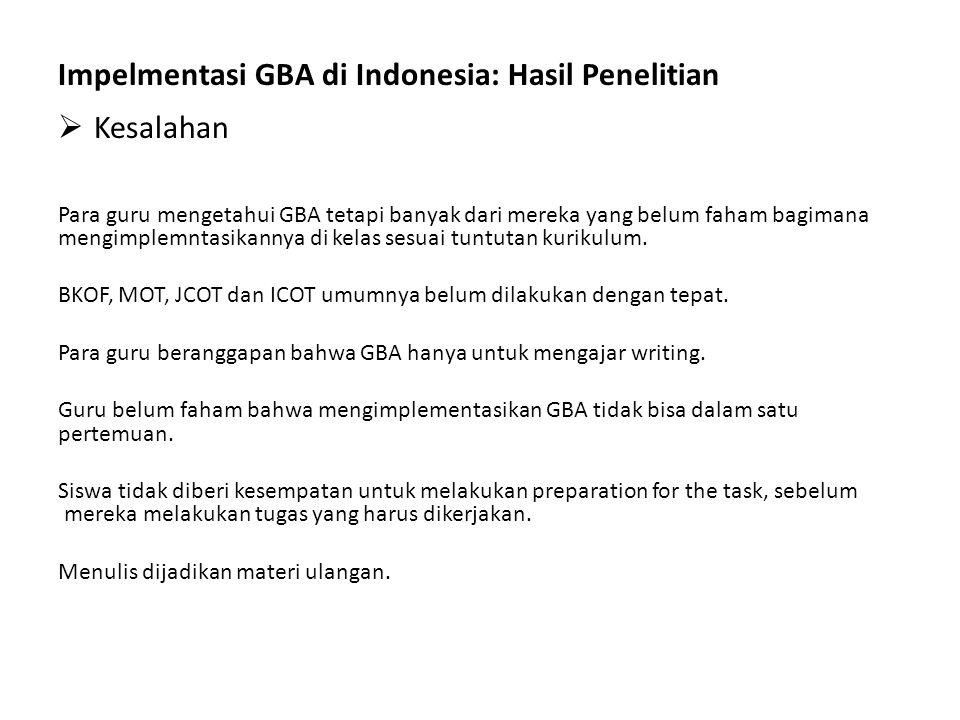 Impelmentasi GBA di Indonesia: Hasil Penelitian  Kesalahan Para guru mengetahui GBA tetapi banyak dari mereka yang belum faham bagimana mengimplemnta