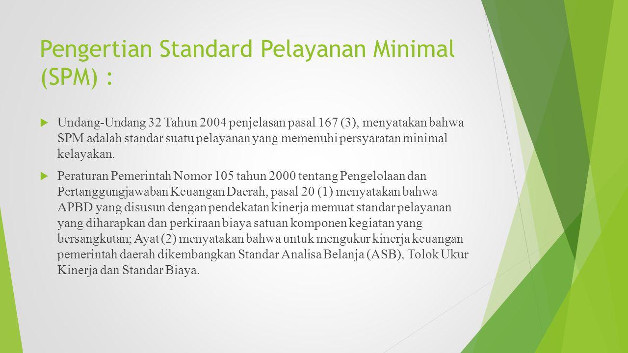 Pengertian Standard Pelayanan Minimal (SPM) :  Undang-Undang 32 Tahun 2004 penjelasan pasal 167 (3), menyatakan bahwa SPM adalah standar suatu pelaya