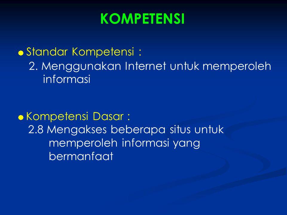  Standar Kompetensi : 2. Menggunakan Internet untuk memperoleh informasi  Kompetensi Dasar : 2.8 Mengakses beberapa situs untuk memperoleh informasi