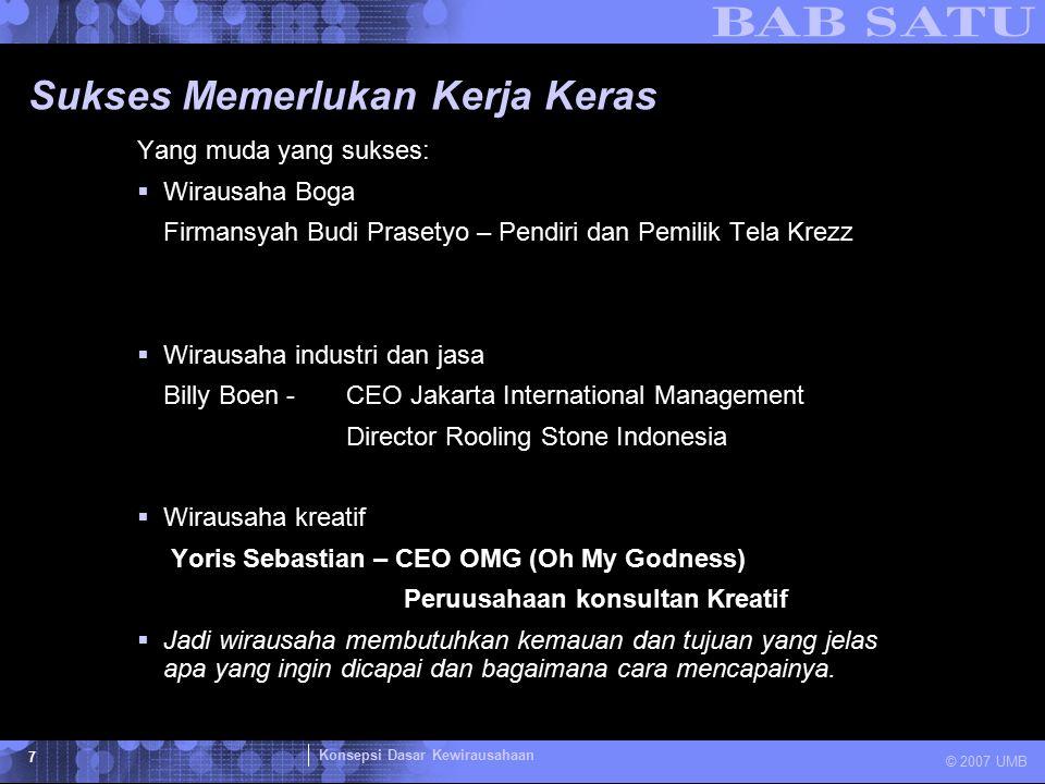 Konsepsi Dasar Kewirausahaan © 2007 UMB 8 Sukses Memerlukan Kerja Keras Tidak ada keberhasilan tanpa kerja keras