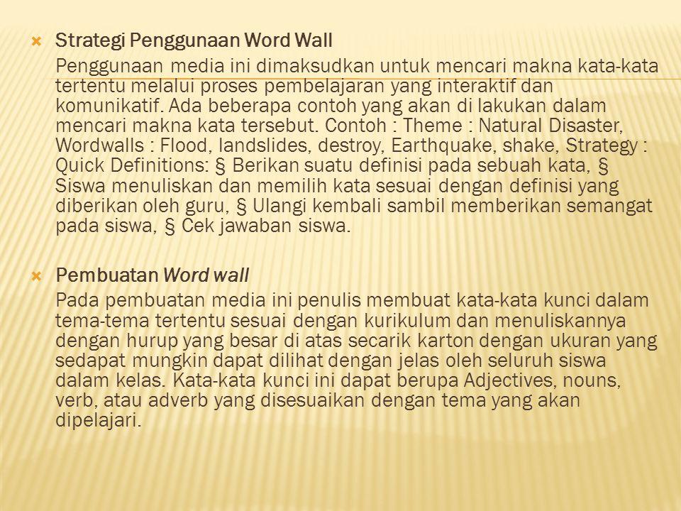  Strategi Penggunaan Word Wall Penggunaan media ini dimaksudkan untuk mencari makna kata-kata tertentu melalui proses pembelajaran yang interaktif da