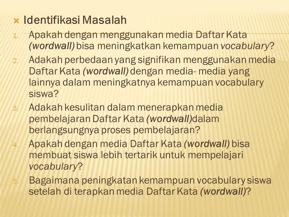  Identifikasi Masalah 1. Apakah dengan menggunakan media Daftar Kata (wordwall) bisa meningkatkan kemampuan vocabulary? 2. Adakah perbedaan yang sign