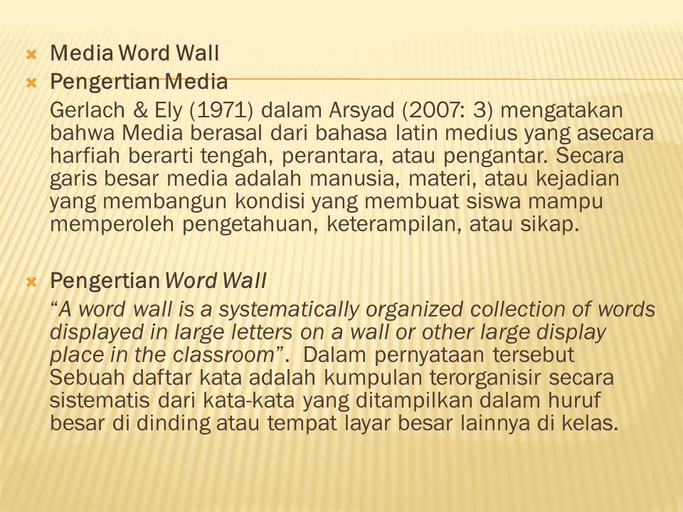  Media Word Wall  Pengertian Media Gerlach & Ely (1971) dalam Arsyad (2007: 3) mengatakan bahwa Media berasal dari bahasa latin medius yang asecara