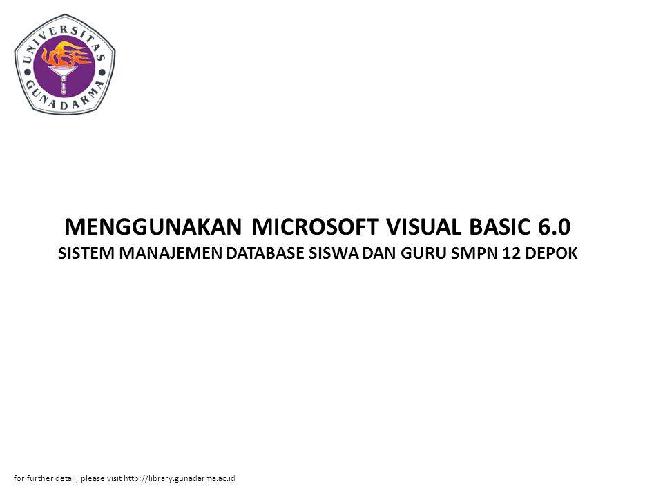 MENGGUNAKAN MICROSOFT VISUAL BASIC 6.0 SISTEM MANAJEMEN DATABASE SISWA DAN GURU SMPN 12 DEPOK for further detail, please visit http://library.gunadarma.ac.id