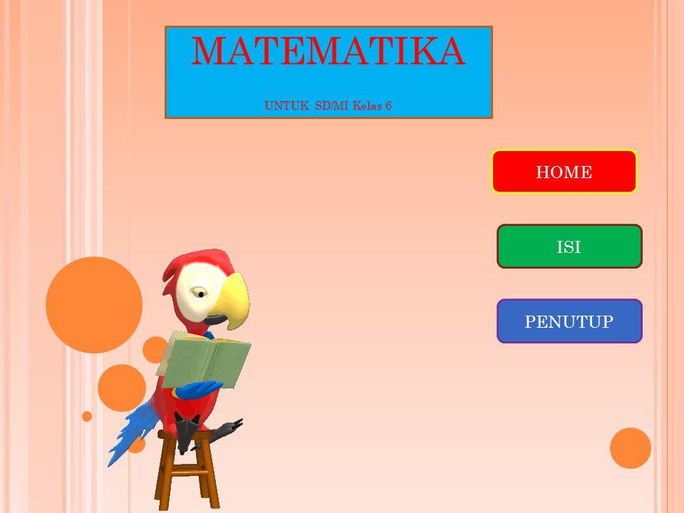 MATEMATIKA UNTUK SD/MI Kelas 6 HOME ISI PENUTUP