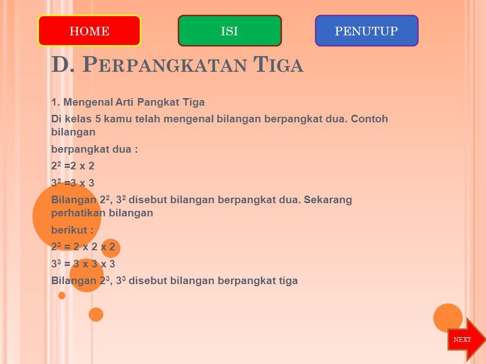 D. P ERPANGKATAN T IGA 1. Mengenal Arti Pangkat Tiga Di kelas 5 kamu telah mengenal bilangan berpangkat dua. Contoh bilangan berpangkat dua : 2 2 =2 x