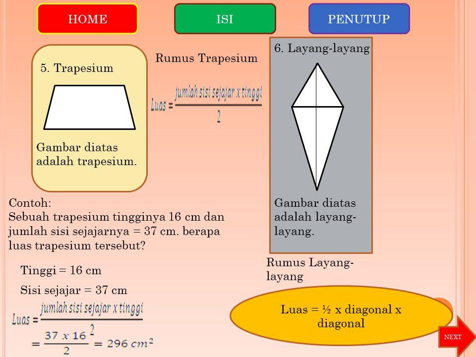5. Trapesium Gambar diatas adalah trapesium. Rumus Trapesium Contoh: Sebuah trapesium tingginya 16 cm dan jumlah sisi sejajarnya = 37 cm. berapa luas