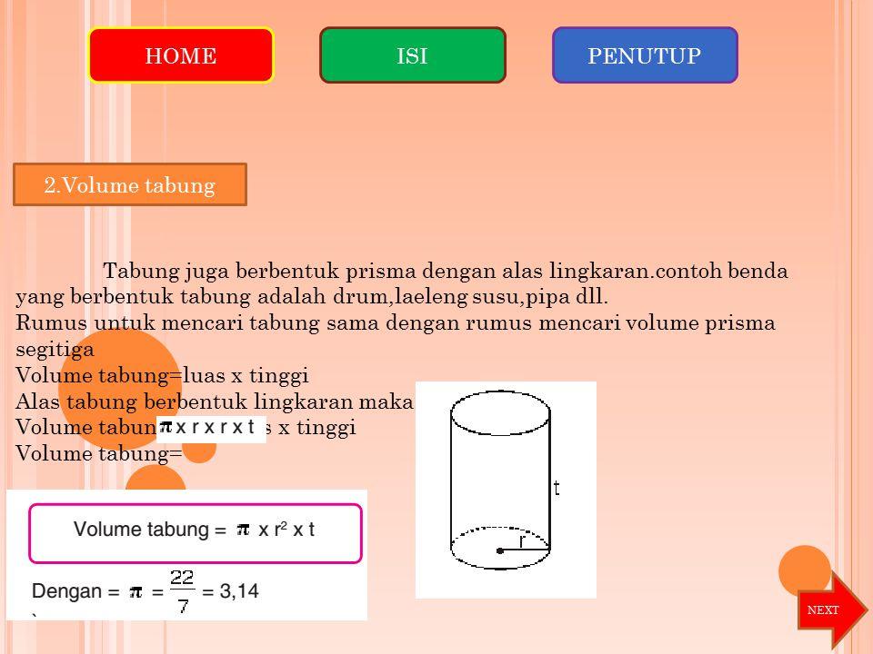 2.Volume tabung Tabung juga berbentuk prisma dengan alas lingkaran.contoh benda yang berbentuk tabung adalah drum,laeleng susu,pipa dll. Rumus untuk m