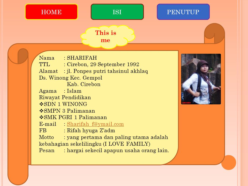HOMEISIPENUTUP This is me Nama: SHARIFAH TTL: Cirebon, 29 September 1992 Alamat: jl.