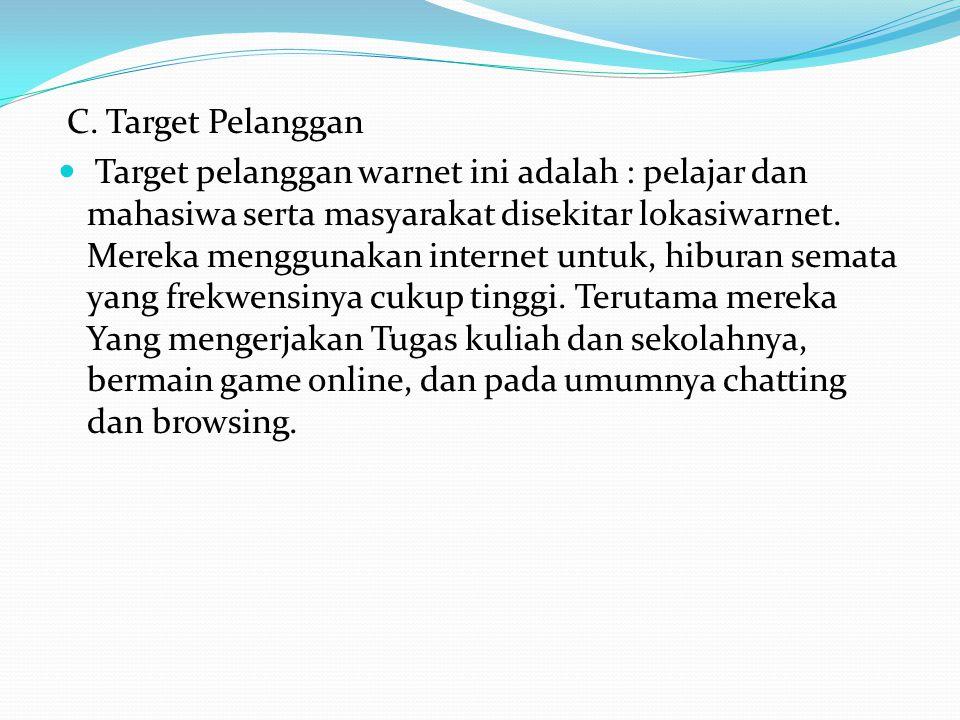 C. Target Pelanggan Target pelanggan warnet ini adalah : pelajar dan mahasiwa serta masyarakat disekitar lokasiwarnet. Mereka menggunakan internet unt