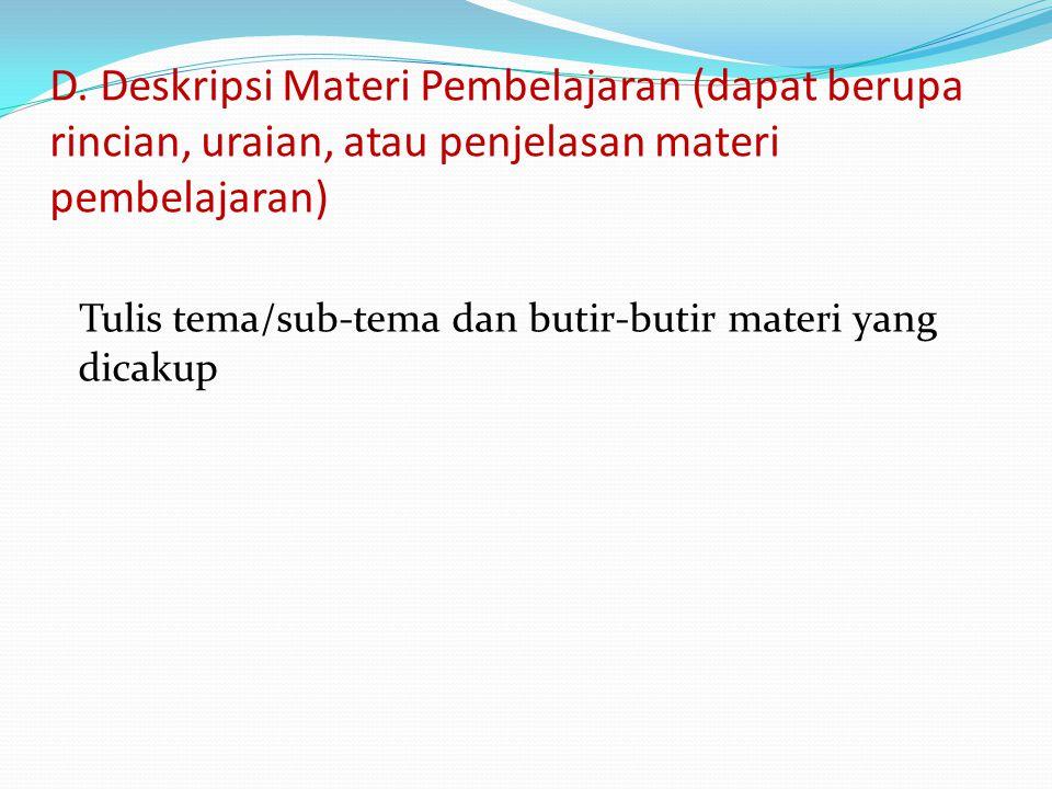 D. Deskripsi Materi Pembelajaran (dapat berupa rincian, uraian, atau penjelasan materi pembelajaran) Tulis tema/sub-tema dan butir-butir materi yang d