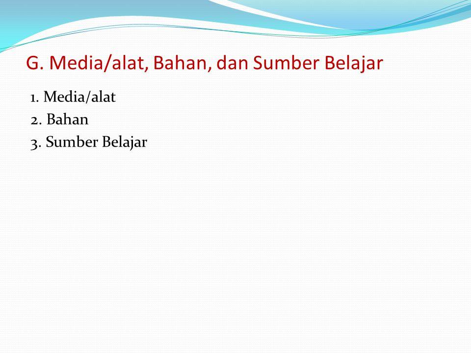 G. Media/alat, Bahan, dan Sumber Belajar 1. Media/alat 2. Bahan 3. Sumber Belajar