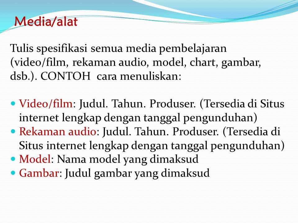 Media/alat Tulis spesifikasi semua media pembelajaran (video/film, rekaman audio, model, chart, gambar, dsb.). CONTOH cara menuliskan: Video/film: Jud