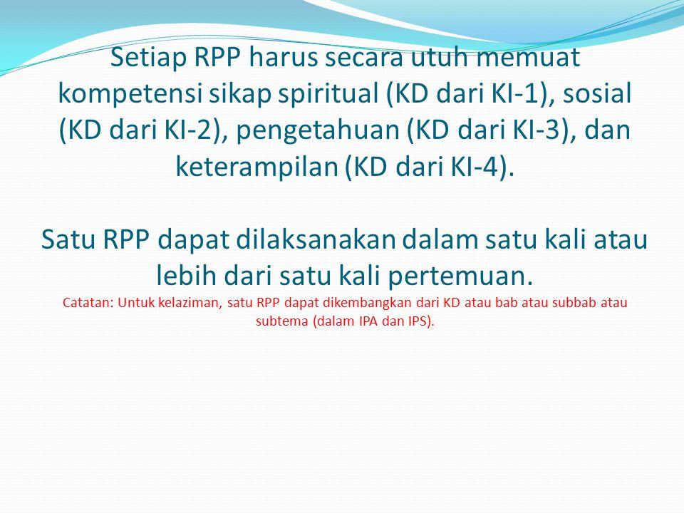 Setiap RPP harus secara utuh memuat kompetensi sikap spiritual (KD dari KI-1), sosial (KD dari KI-2), pengetahuan (KD dari KI-3), dan keterampilan (KD