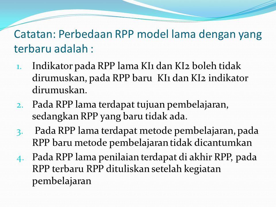 Catatan: Perbedaan RPP model lama dengan yang terbaru adalah : 1. Indikator pada RPP lama KI1 dan KI2 boleh tidak dirumuskan, pada RPP baru KI1 dan KI