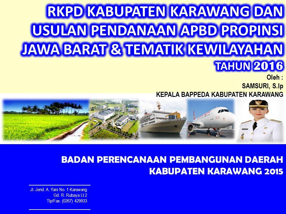 Oleh : SAMSURI, S.Ip KEPALA BAPPEDA KABUPATEN KARAWANG BADAN PERENCANAAN PEMBANGUNAN DAERAH KABUPATEN KARAWANG 2015 Jl.