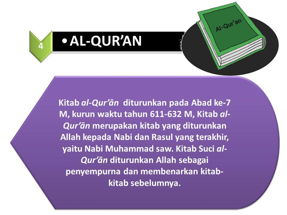 Kitab al-Qur'ān diturunkan pada Abad ke-7 M, kurun waktu tahun 611-632 M, Kitab al- Qur'ān merupakan kitab yang diturunkan Allah kepada Nabi dan Rasul